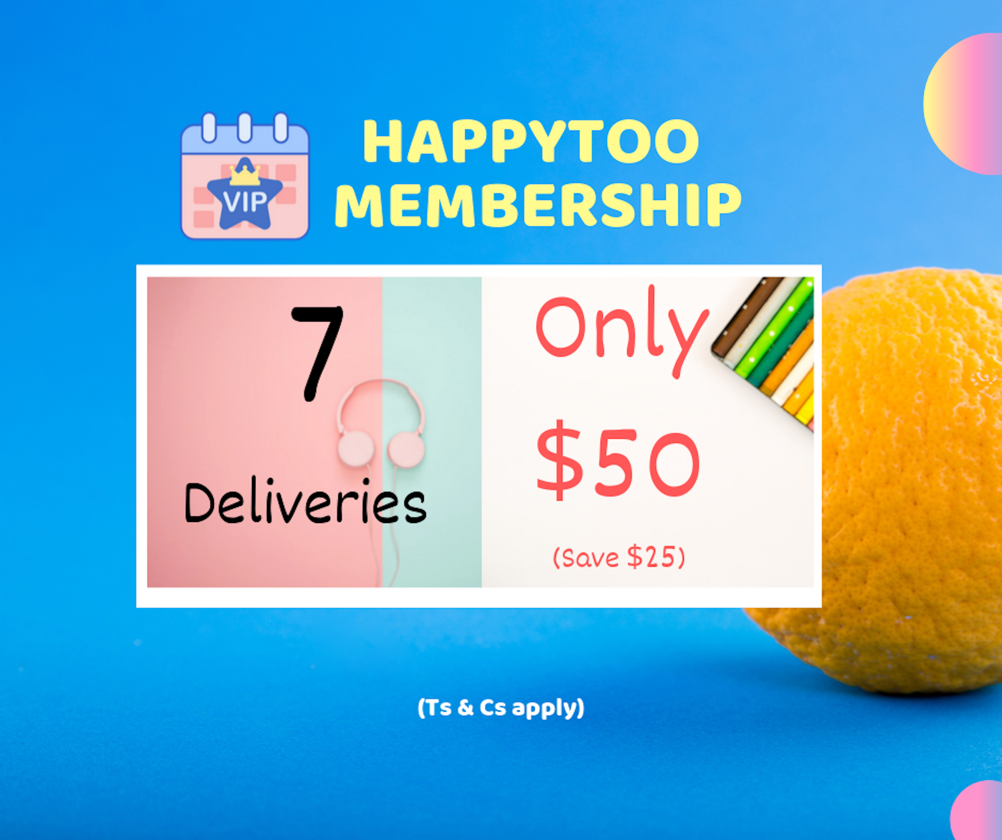 $50 for 7 Deliveries (HappyToo VIP Membership)